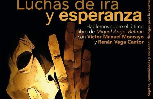 """Miguel Ángel Beltrán: pensamiento crítico comprometido con la transformación de la realidad. Reseña del Libro """"Las FARC-EP (1950-2015): Luchas de ira y esperanza""""."""